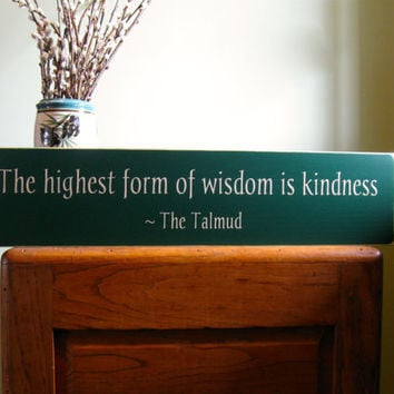 The highest form of wisdom is kindness  custom painted wood sign