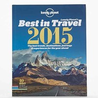 Lonely Planet's Best in Travel 2015: The Best Trends, Destinations, Journeys & Experiences for the Year Ahead By Lonely Planet  - Assorted One