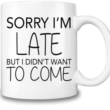 DCCKU7Q Sorry I'm Late Coffee Mug
