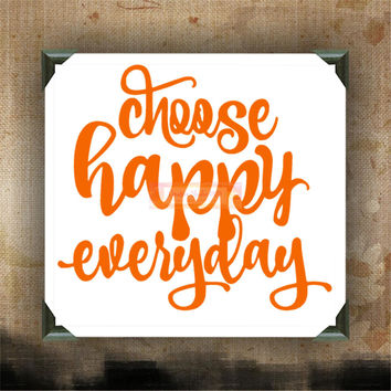 choose happy everyday - Painted Canvases - wall decor - wall hanging - inspirational quote on canvas - inspiring phrases