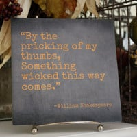ON SALE!! By the pricking of my thumbs, Something wicked this way comes. William Shakespeare Quote Tile. Perfect for Fall or Halloween Decor