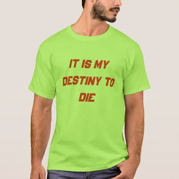 it is my destiny to die T-Shirt