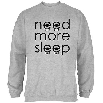 Need More Sleep Mens Sweatshirt