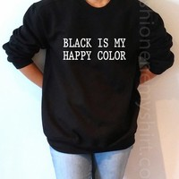 Black Is My Happy Color - Unisex Sweatshirt for Women - shpfy