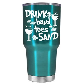 Drink in my Hand Toes in the Sand on Teal 30 oz Tumbler Cup