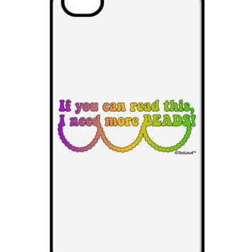 If You Can Read This I Need More Beads - Mardi Gras iPhone 4 / 4S Case  by TooLoud