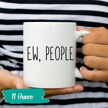 Funny Mug Sarcastic Coffee Ew People Hipster Mug Humor Clever Tea Cup Sayings and Quotes 11 and 15 oz. Gift for Mom or Dad