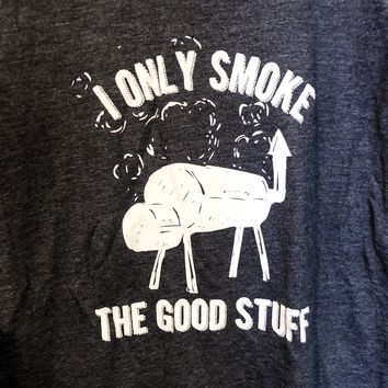 I Only Smoke The Good Stuff Short Sleeve T-Shirt