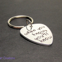 When You Know You'll Know, Hand Stamped Aluminum Keychain with Quote, Juniper Font