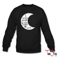 I Love You To The Moon And Back (Tank) sweatshirt