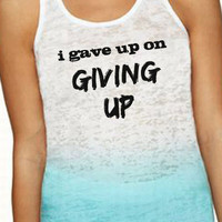 Fitness Ombre Burnout Tank I Gave Up On Giving Up