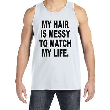 Men's Funny Shirt - Messy Hair Messy Life - Funny Mens Shirts - Bad Hair Day - Grey Tank Top - Gift for Him - Funny Gift Idea for Boyfriend