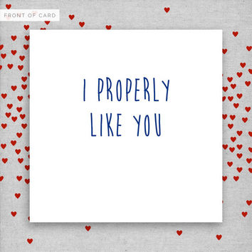 I properly like you! Funny Rude Valentine's Day Card. Boyfriend. Girlfriend. Husband. Wife.