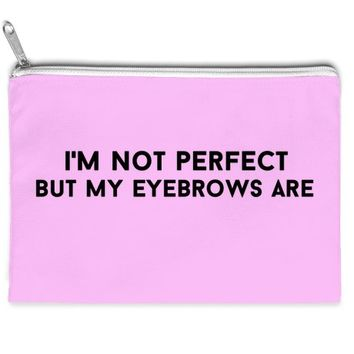 i'm not perfect but my eyebrows are