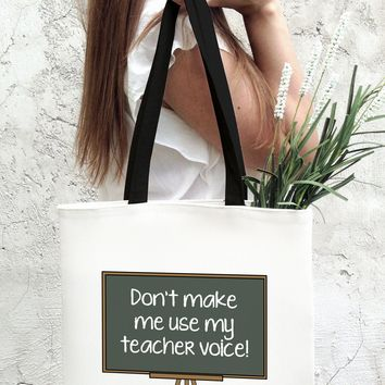 Don't Make Me Use My Teacher Voice Funny Tote Bag