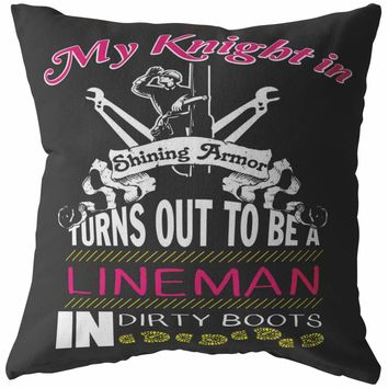 Funny Lineman Pillows My Knight In Shining Armor Turns Out To Be A Lineman In