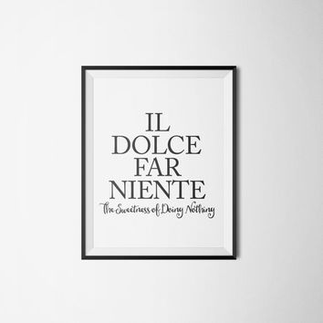 Digital print,Eat Pray,Love Print,Black and White,Italian Quote,Love Quotes,Il Dolce Far Niente Print,Inspirational poster,Word art