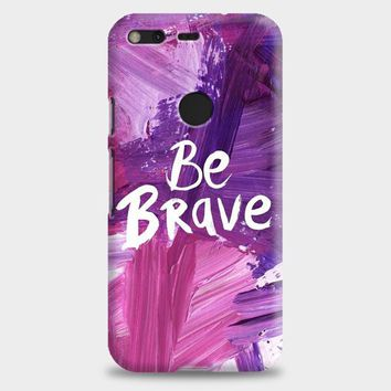 Be Brave Google Pixel XL Case