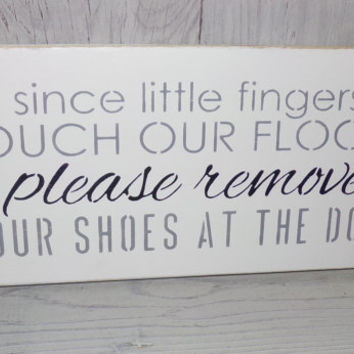 Since Little Fingers Touch Our Floors Please Remove Your Shoes At The Door -Painted Wood Sign-Typography-Custom Colors