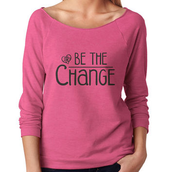 Be The Change 3/4 Sleeve Scoop Neck - beautiful quote shirts, workout clothing, motivational tshirts, inspirational raw edge tops, faith