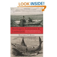 Bootleggers, Lobstermen & Lumberjacks: Fifty of the Grittiest Moments in the History of Hardscrabble New England [Paperback]