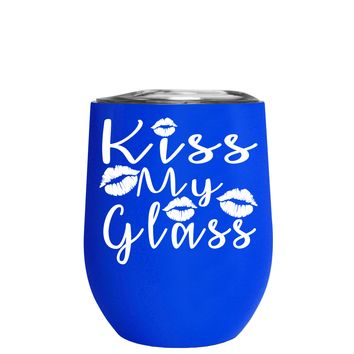 Kiss My Glass on Blue 12 oz Stemless Wine Tumbler