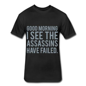 METALLIC SILVER PRINT! Good Morning I See The Assassins Have Failed, Unisex Fitted Cotton/Poly T-Shirt by Next Level