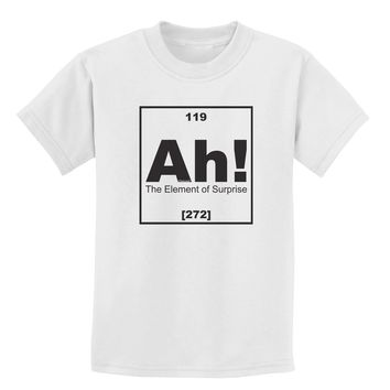 Ah the Element of Surprise Funny Science Childrens T-Shirt by TooLoud