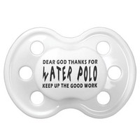 Dear God Thanks For Water Polo BooginHead Pacifier