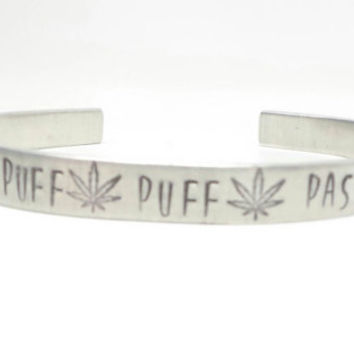 Puff Puff Pass hand stamped aluminum cuff bracelet, 420 jewelry, pot leaf jewelry,  cannabis jewelry handmade by The Toke Shop