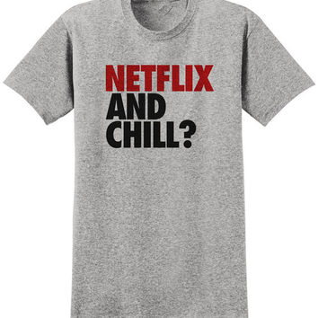 Netflix and Chill shirt. Netflix and chill? tshirt