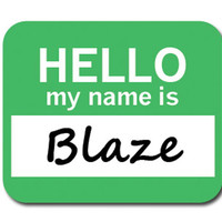 Blaze Hello My Name Is Mouse Pad