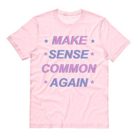 Make Sense Common Again T-Shirt