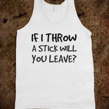 Supermarket: If I Throw A Stick Will You Leave? Tank Top from Glamfoxx Shirts