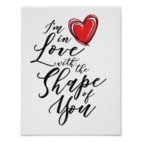 I'm in love with the shape of you poster
