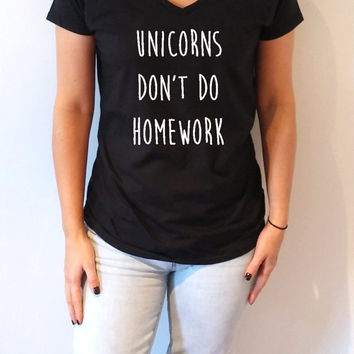 unicorns don't do homework V-neck T-shirt For Women fashion top cute sassy gift to her teen clothes slogan tee saying ladies gifts  slogan
