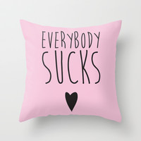Everybody Sucks Throw Pillow by LookHUMAN