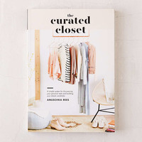 The Curated Closet: A Simple System For Discovering Your Personal Style And Building Your Dream Wardrobe By Anuschka Rees - Urban Outfitters