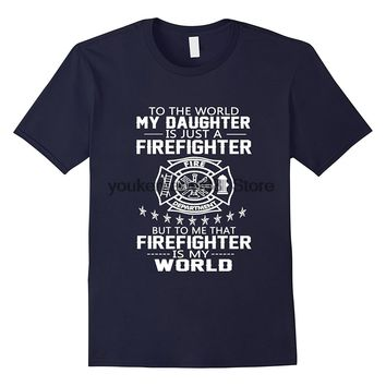 To The World My Daughter Is Firefighter But To Me That Firefighter Is My World  T-Shirts - Men's Crew Neck Top Tees