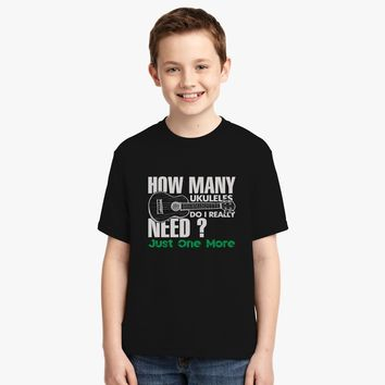 How Many Ukuleles Do I Really Need Just One More Youth T-shirt