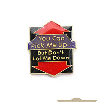 Pick Me Up, Don't Let Me Down Vintage Pin