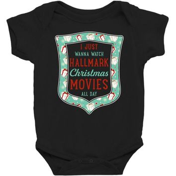 I Just Wanna Watch Hallmark Christmas Movies All Day Baby Bodysuit