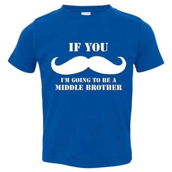 If You Mustache I'm Going to Be the Middle Brother T Shirt Great Mothers To be Brother To Be Expecting Mom's T Shirt Announcement Shirt