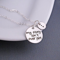 Silver My Story Isn't Over Yet Necklace, Semicolon Jewelry, Graduation Gift 2016
