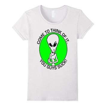 Come to think of guy suck T-shirt alien ufo real funny gift