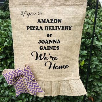 If you're Amazon, Pizza Delivery or Joanna Gaines...We're Home Garden Flag