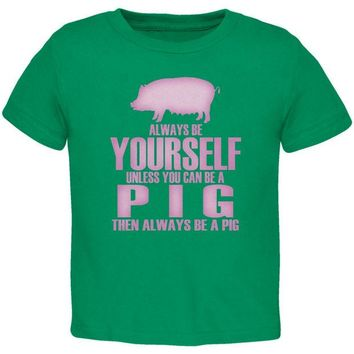 DCCKJY1 Always Be Yourself Pig Kelly Green Toddler T-Shirt