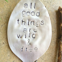 All Good Things Are Wild and Free - Stamped Garden Marker - Holiday Gift - Unique Gifts - Gardener Gift, Christmas Gift Idea, Stamped Spoon