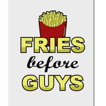 "Fries Before Guys Aluminum 8 x 12"" Sign by TooLoud"
