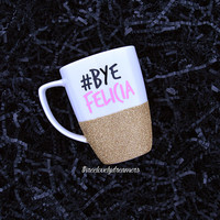 Personalized Coffee Cup - Glitter Dipped Coffee Mug -Personalized Coffee Mug - #ByeFelicia Mug